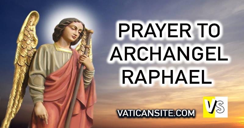 PRAYER TO ARCHANGEL RAPHAEL It is God who heals
