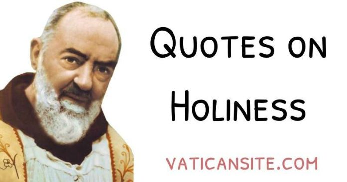 Padre Pio Quotes About Holiness